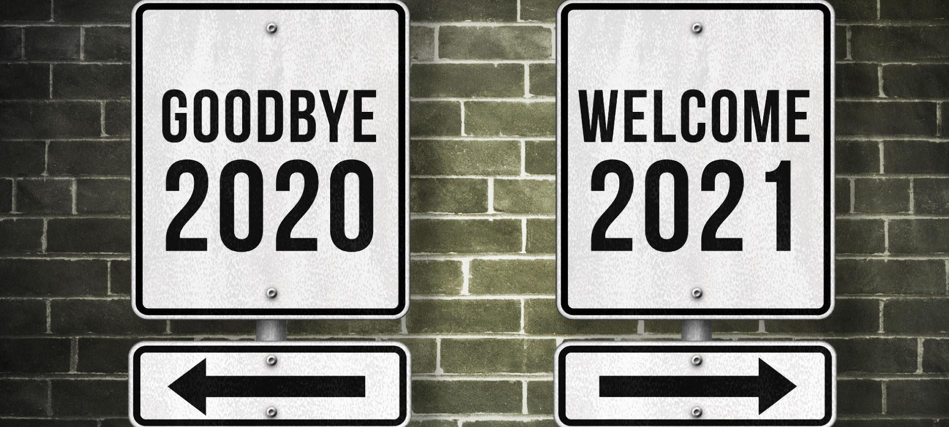 Goodbye 2020, Welcome 2021